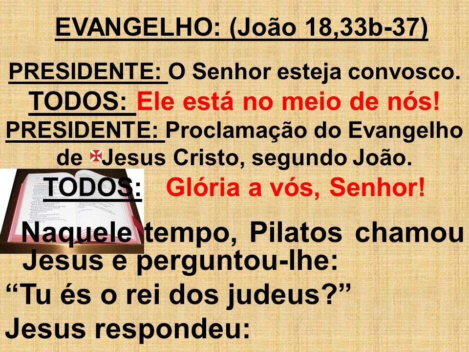 Naquele tempo, Pilatos chamou Jesus e perguntou-lhe: