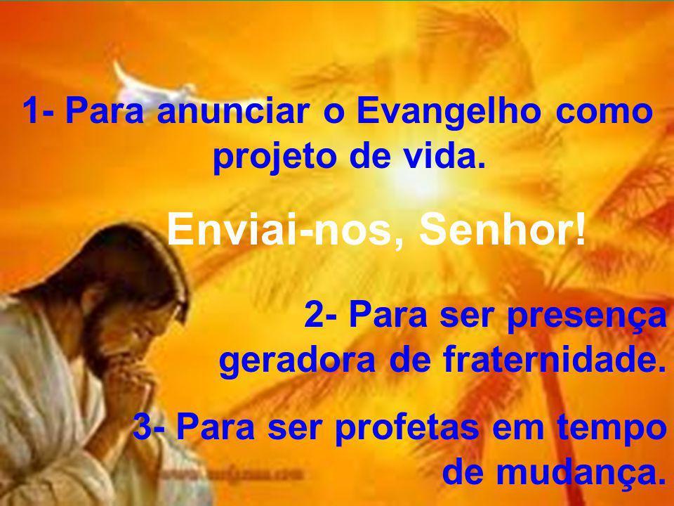 1- Para anunciar o Evangelho como projeto de vida.