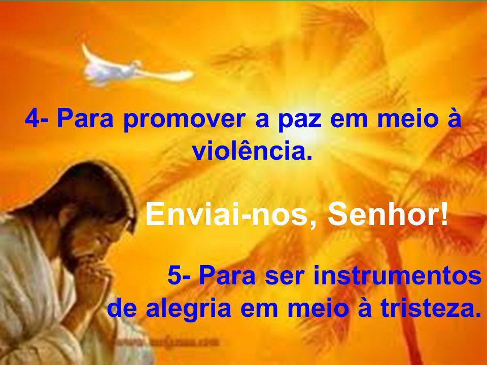 4- Para promover a paz em meio à violência.