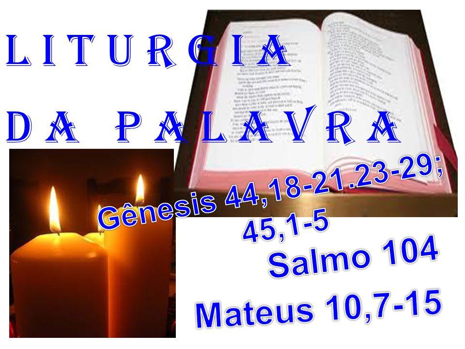 l i t u r g i a D a P a l a v r a Salmo 104 Mateus 10,7-15