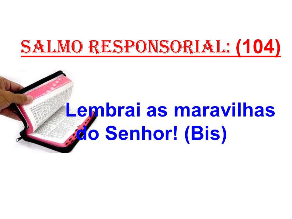 salmo responsorial: (104) Lembrai as maravilhas do Senhor! (Bis)