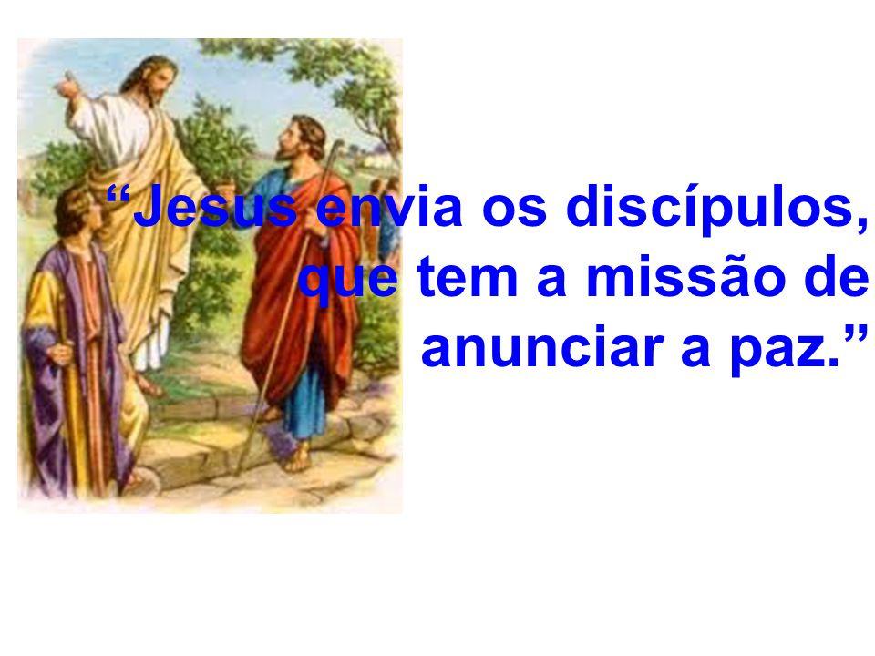 Jesus envia os discípulos, que tem a missão de anunciar a paz.