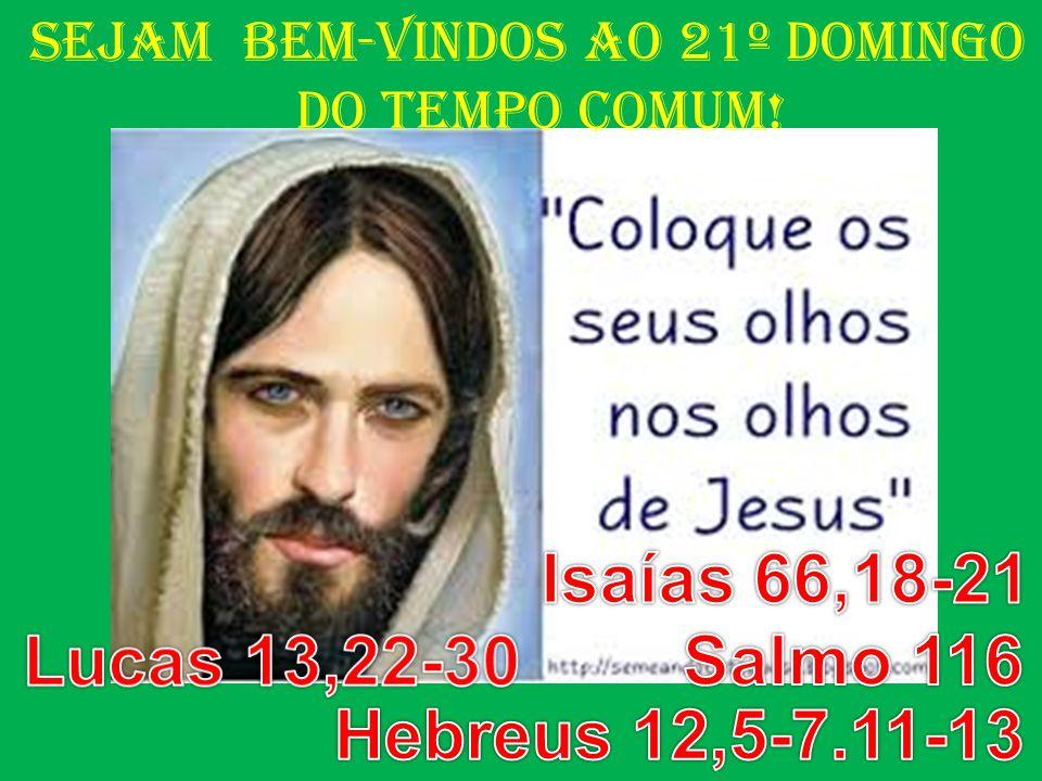 Sejam BeM-VINDOS Ao 21º DOMINGO do Tempo COMUM!