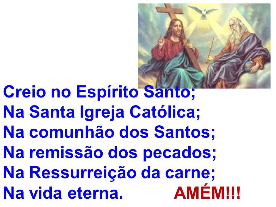 Creio no Espírito Santo; Na Santa Igreja Católica; Na comunhão dos Santos; Na remissão dos pecados; Na Ressurreição da carne; Na vida eterna.