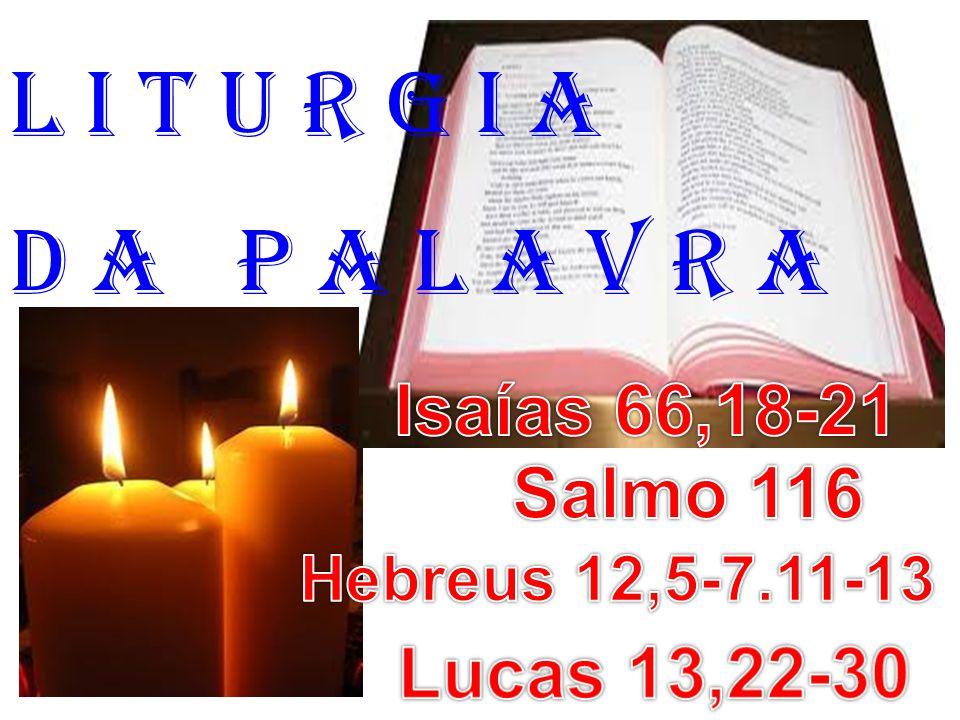 l i t u r g i a D a P a l a v r a Isaías 66,18-21 Salmo 116
