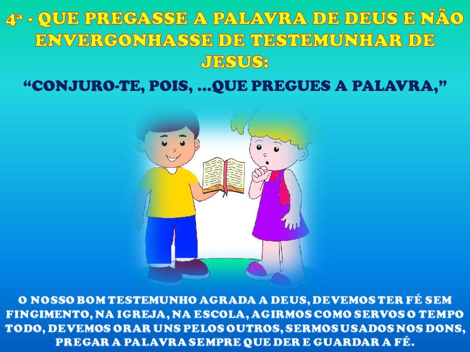 CONJURO-TE, POIS, ...QUE PREGUES A PALAVRA,