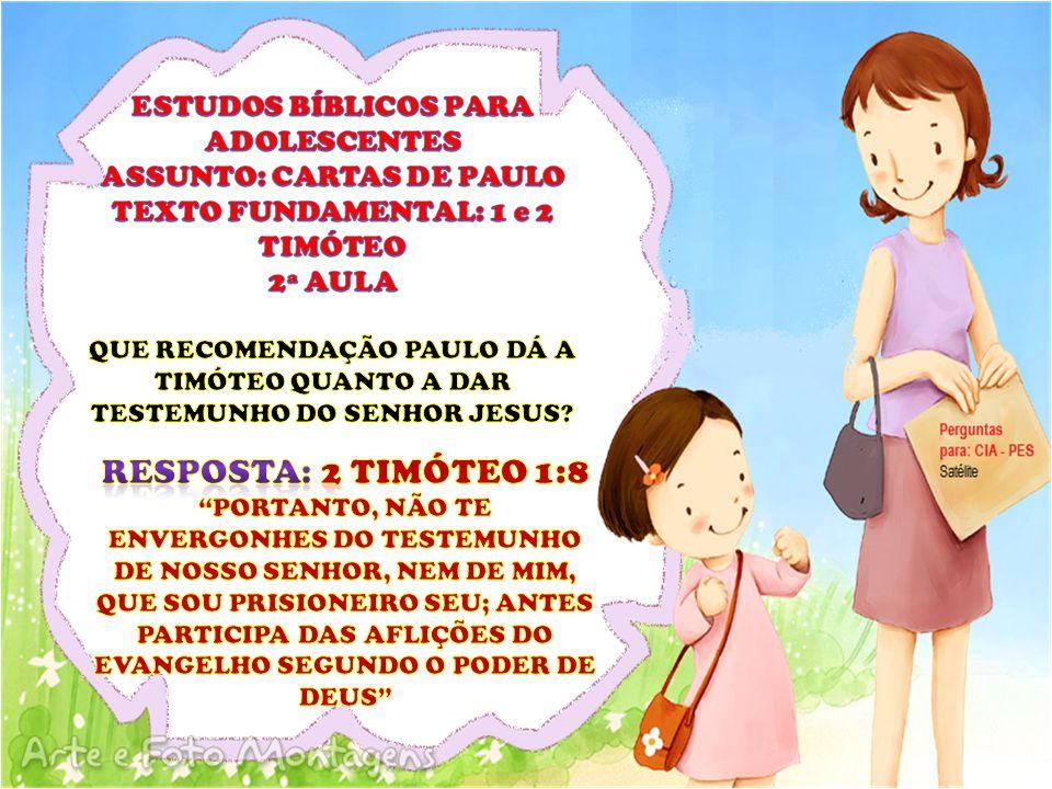 RESPOSTA: 2 TIMÓTEO 1:8 ESTUDOS BÍBLICOS PARA ADOLESCENTES