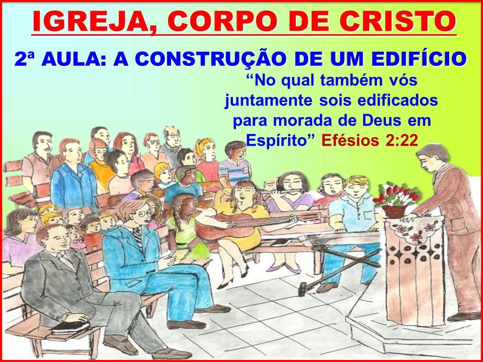 IGREJA, CORPO DE CRISTO 2ª AULA: A CONSTRUÇÃO DE UM EDIFÍCIO