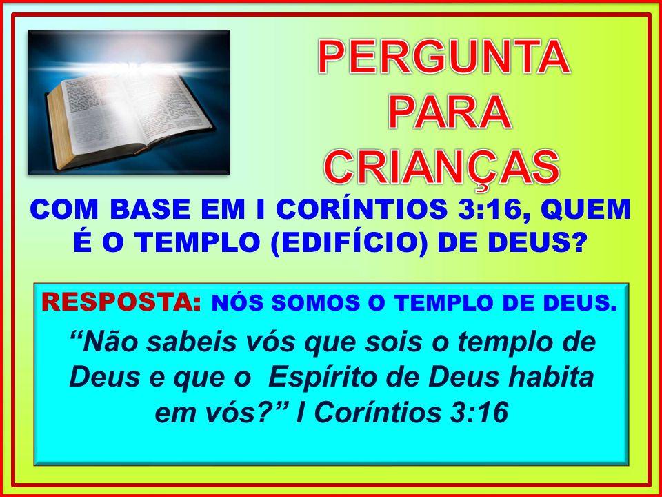 COM BASE EM I CORÍNTIOS 3:16, QUEM É O TEMPLO (EDIFÍCIO) DE DEUS