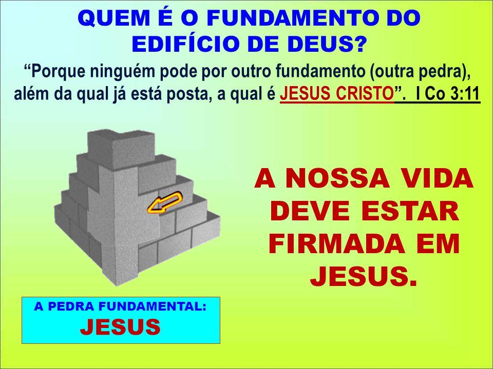 A NOSSA VIDA DEVE ESTAR FIRMADA EM A PEDRA FUNDAMENTAL: JESUS