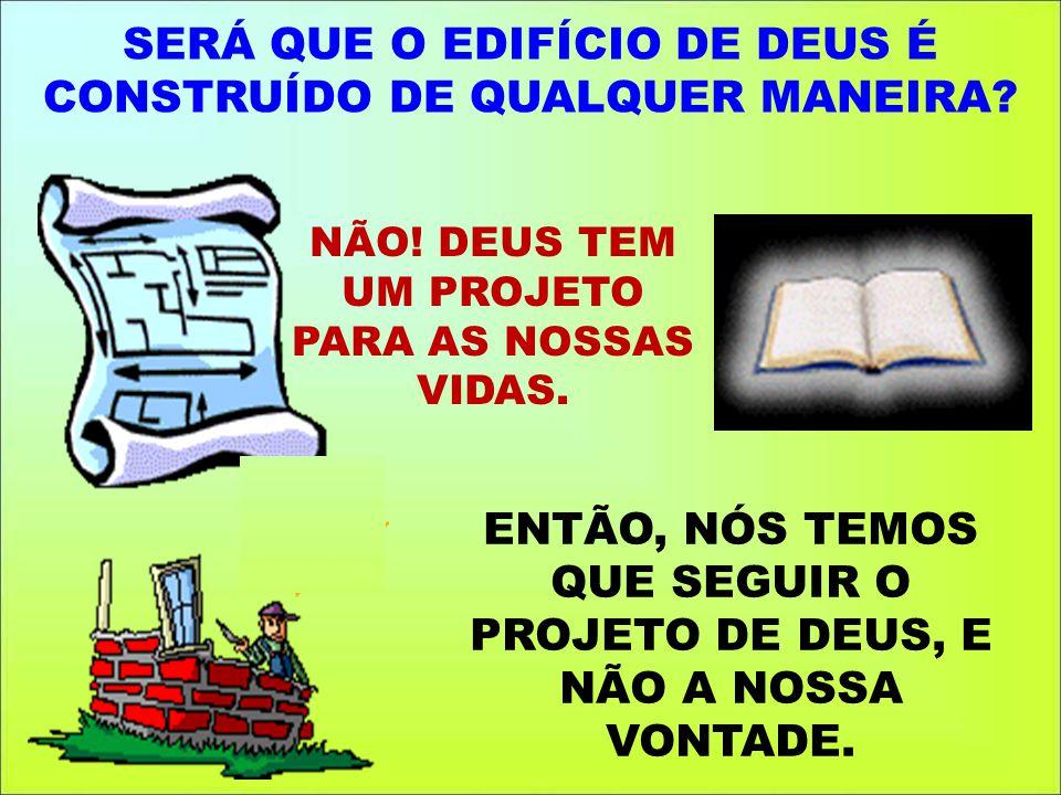 SERÁ QUE O EDIFÍCIO DE DEUS É CONSTRUÍDO DE QUALQUER MANEIRA