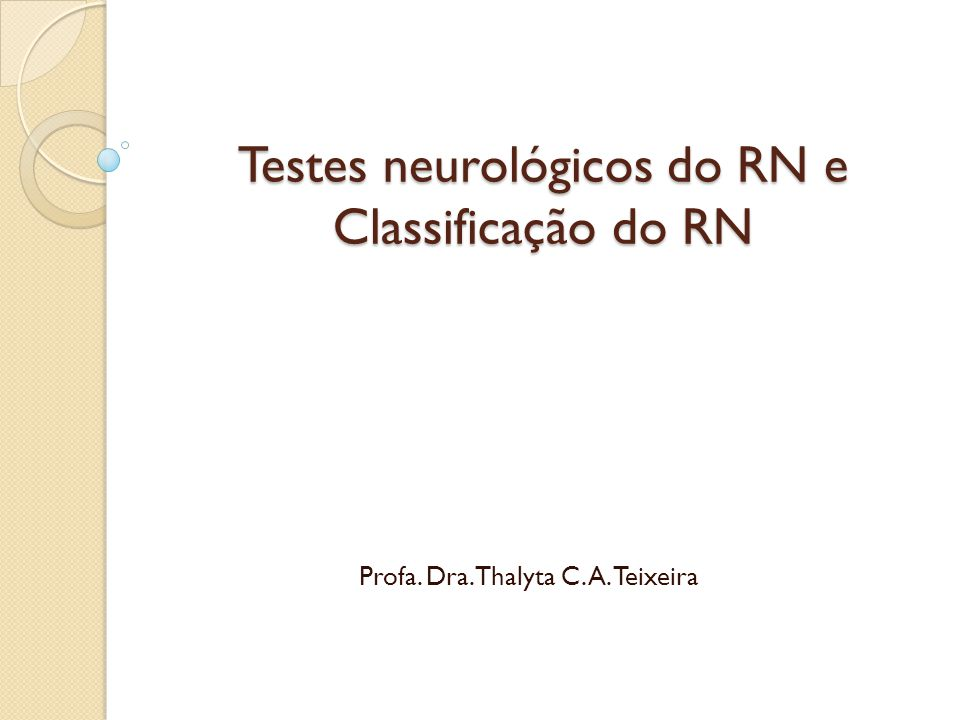 Testes neurológicos do RN e Classificação do RN