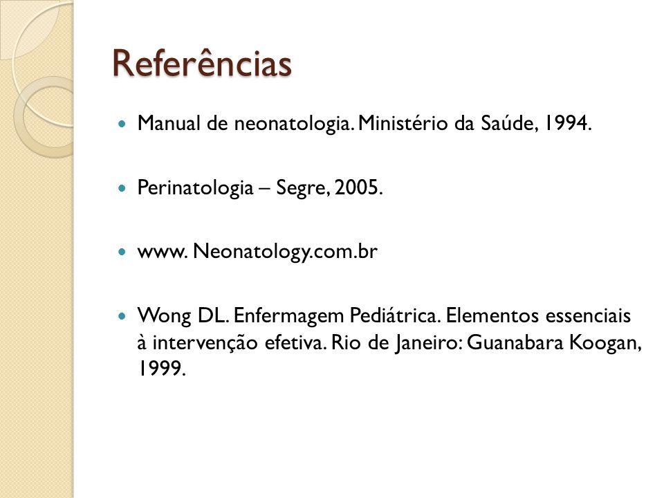 Referências Manual de neonatologia. Ministério da Saúde, 1994.