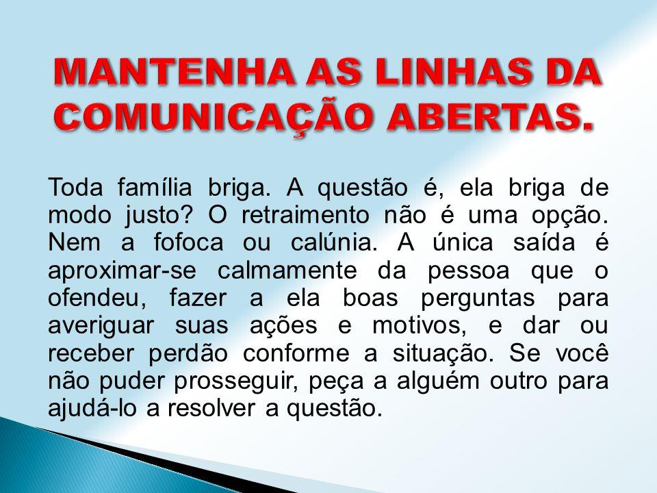 MANTENHA AS LINHAS DA COMUNICAÇÃO ABERTAS.