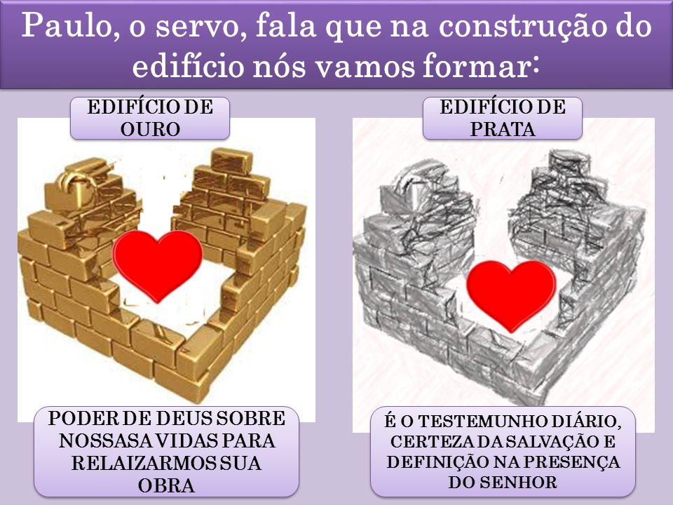 Paulo, o servo, fala que na construção do edifício nós vamos formar: