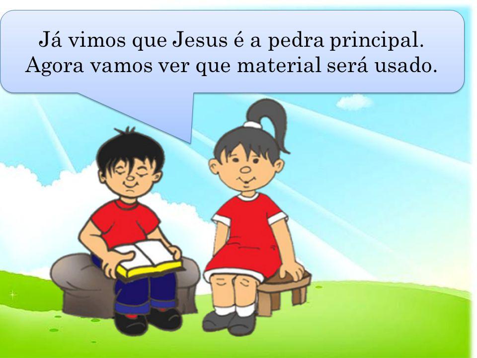 Já vimos que Jesus é a pedra principal