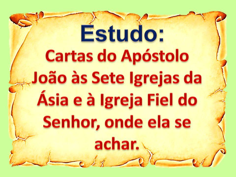 Estudo: Cartas do Apóstolo João às Sete Igrejas da Ásia e à Igreja Fiel do Senhor, onde ela se achar.