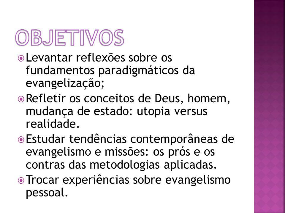 Objetivos Levantar reflexões sobre os fundamentos paradigmáticos da evangelização;