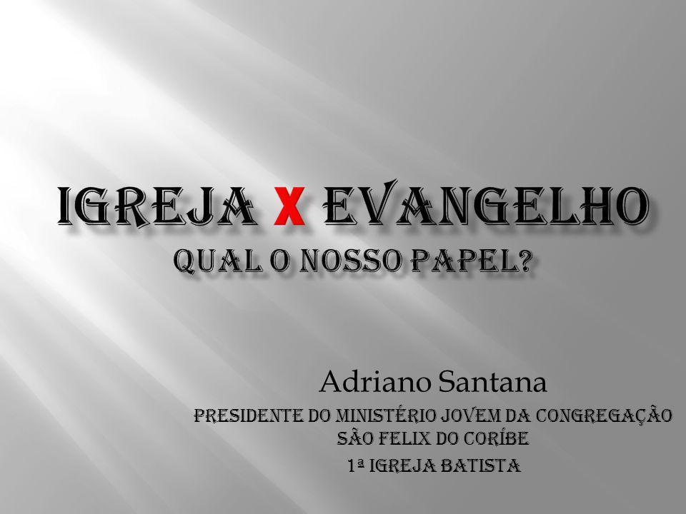 IGREJA X EVANGELHO qual o nosso papel