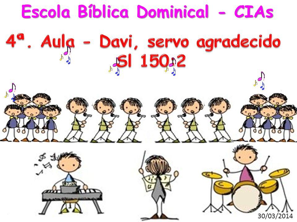 Escola Bíblica Dominical - CIAs 4ª. Aula - Davi, servo agradecido