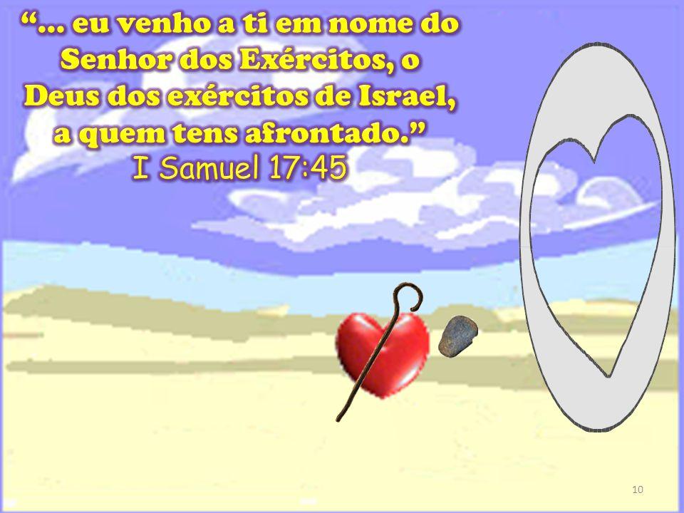 ... eu venho a ti em nome do Senhor dos Exércitos, o Deus dos exércitos de Israel, a quem tens afrontado.