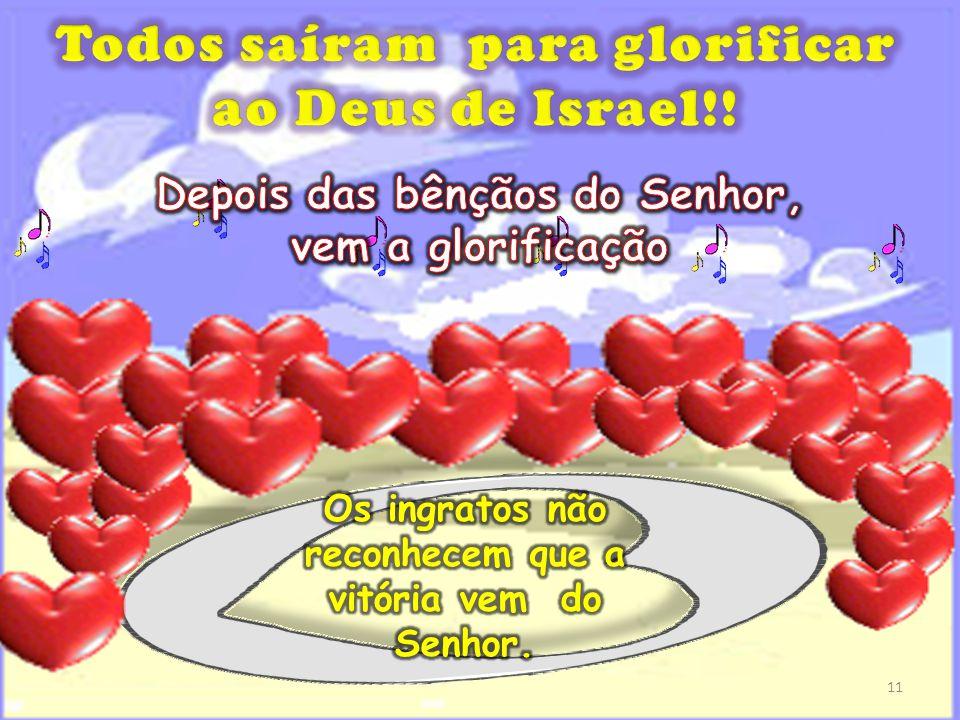 Todos saíram para glorificar ao Deus de Israel!!