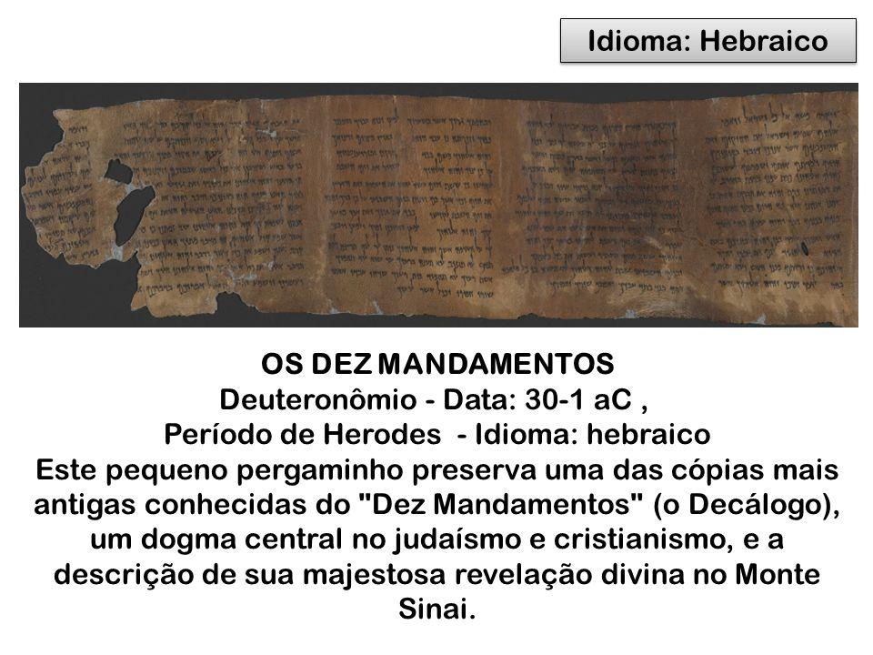Deuteronômio - Data: 30-1 aC , Período de Herodes - Idioma: hebraico