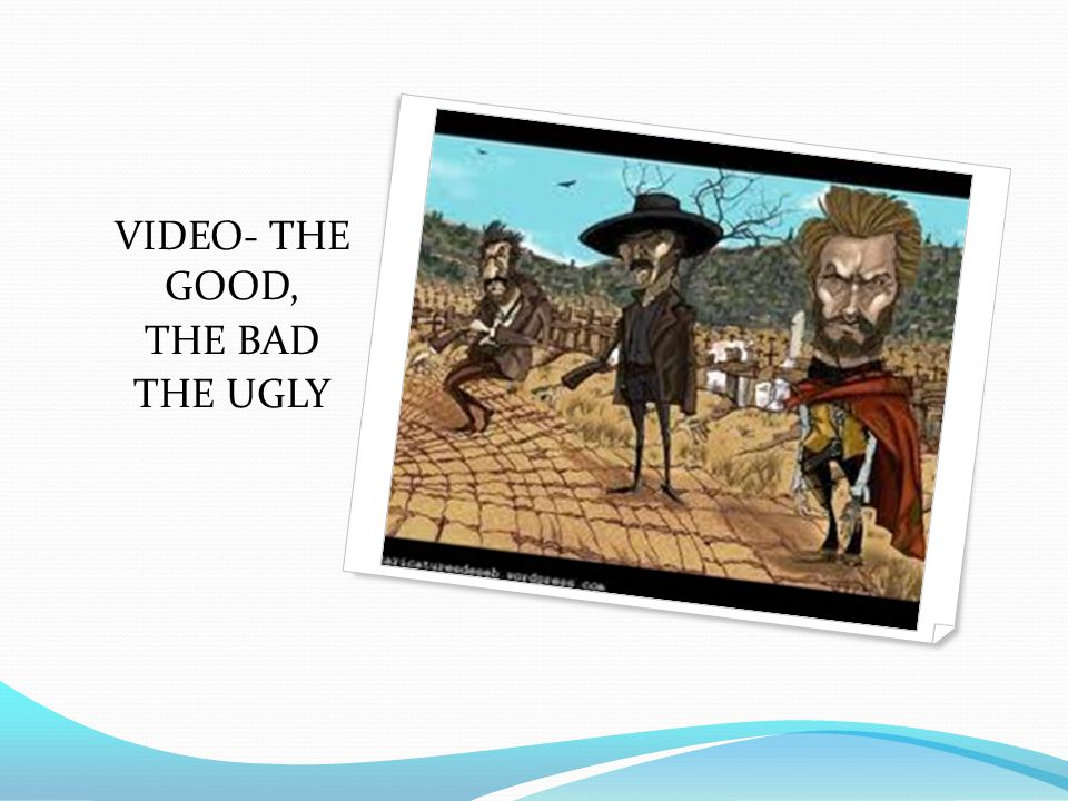 VIDEO- THE GOOD, THE BAD THE UGLY