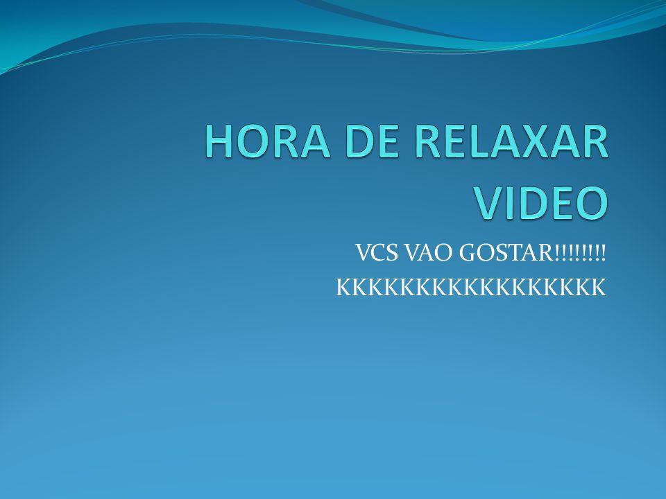 VCS VAO GOSTAR!!!!!!!! KKKKKKKKKKKKKKKKK