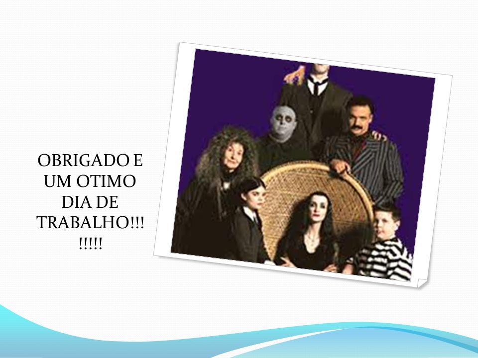 OBRIGADO E UM OTIMO DIA DE TRABALHO!!! !!!!!