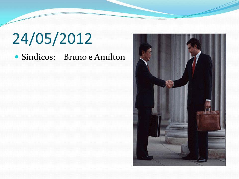 24/05/2012 Síndicos: Bruno e Amílton