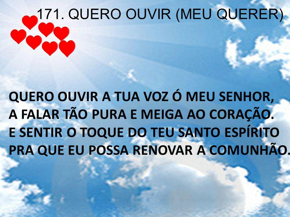 171. QUERO OUVIR (MEU QUERER)