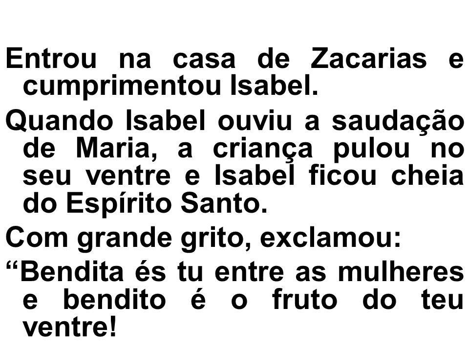 Entrou na casa de Zacarias e cumprimentou Isabel