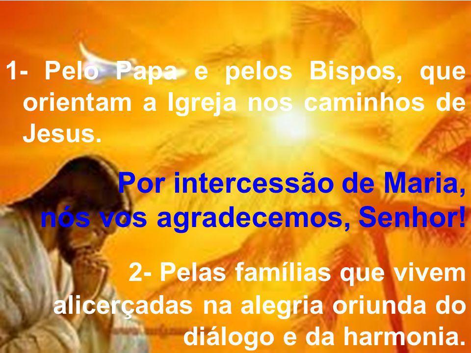 1- Pelo Papa e pelos Bispos, que orientam a Igreja nos caminhos de Jesus.