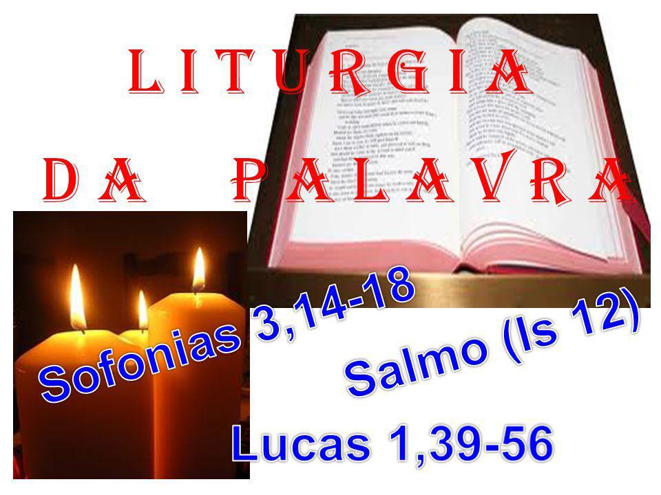 l i t u r g i a D a P a l a v r a Sofonias 3,14-18 Salmo (Is 12)