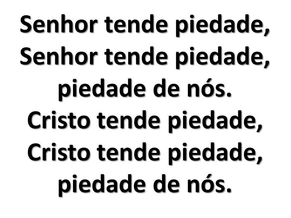 Cristo tende piedade, Cristo tende piedade, piedade de nós.