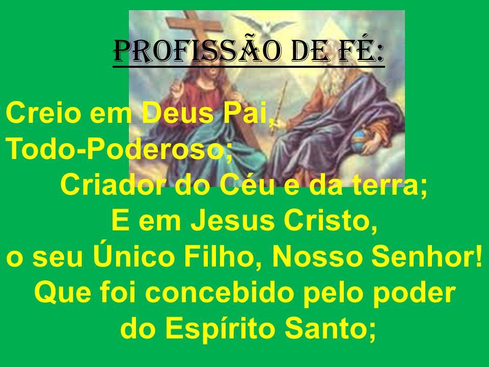 PrOFISSÃO DE FÉ: Creio em Deus Pai, Todo-Poderoso;