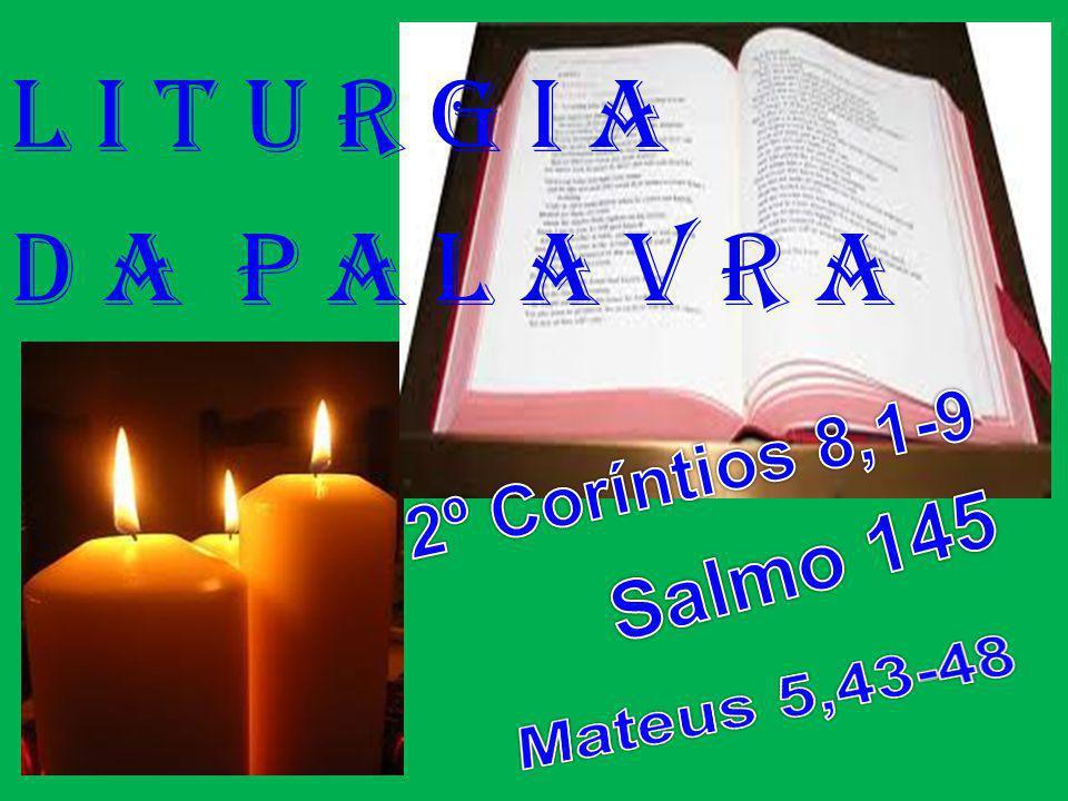 l i t u r g i a D a P a l a v r a Salmo 145 2º Coríntios 8,1-9