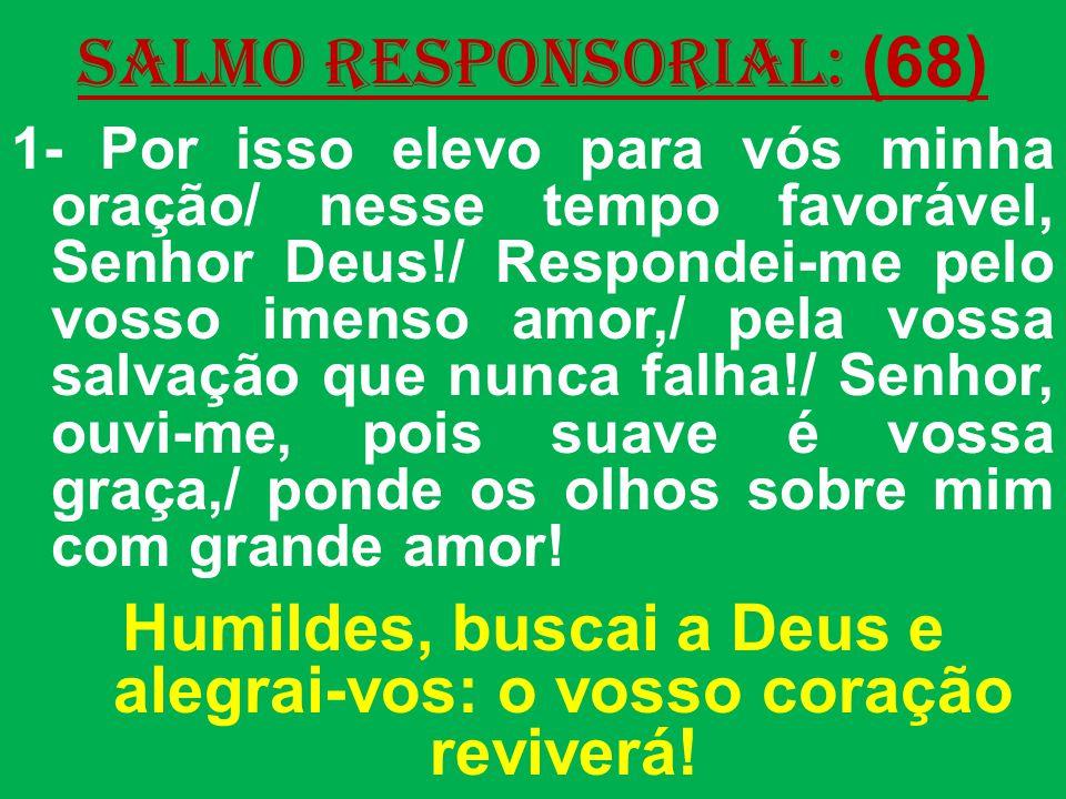 Humildes, buscai a Deus e alegrai-vos: o vosso coração reviverá!