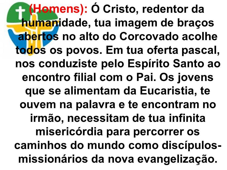 (Homens): Ó Cristo, redentor da humanidade, tua imagem de braços abertos no alto do Corcovado acolhe todos os povos.