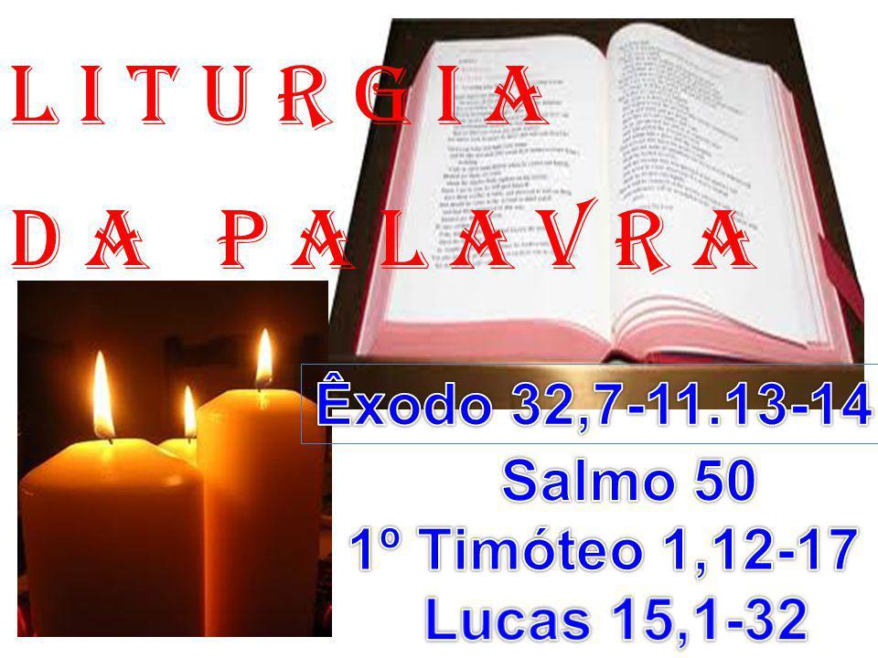 l i t u r g i a D a P a l a v r a Êxodo 32,7-11.13-14 Salmo 50