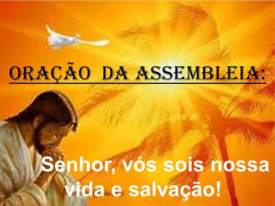 Senhor, vós sois nossa vida e salvação!