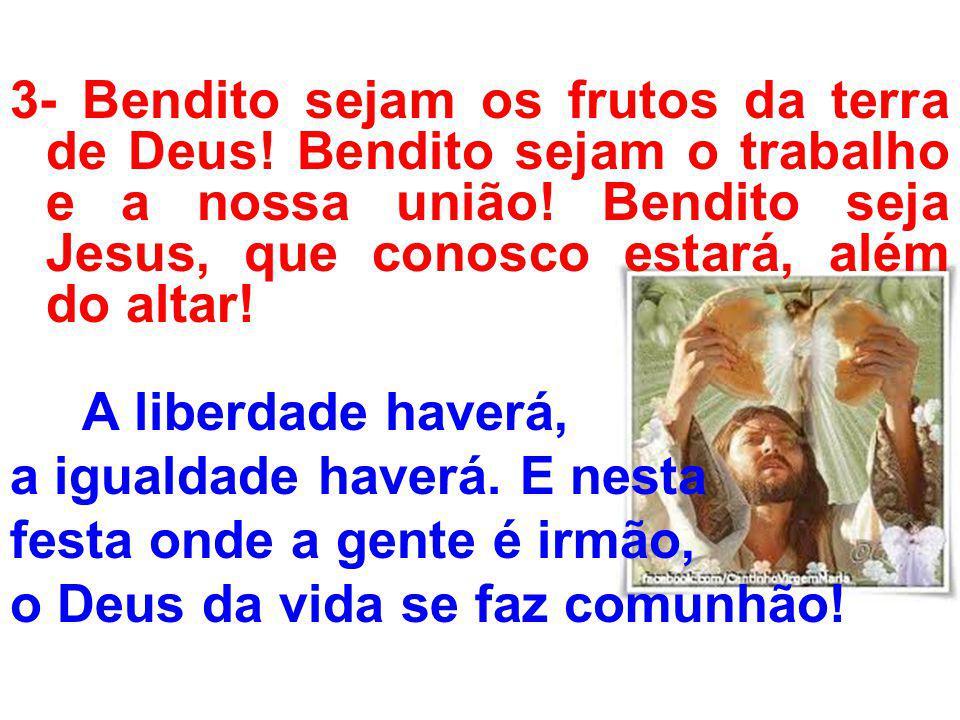 3- Bendito sejam os frutos da terra de Deus