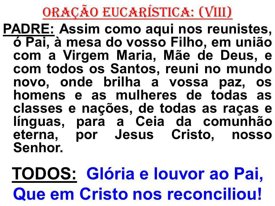 TODOS: Glória e louvor ao Pai, Que em Cristo nos reconciliou!