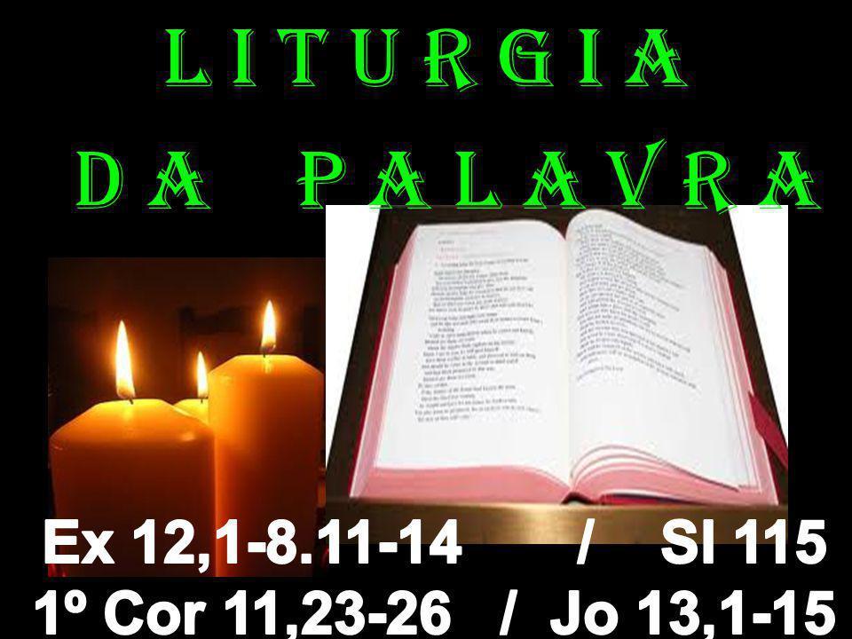 l i t u r g i a D a P a l a v r a Ex 12,1-8.11-14 / Sl 115