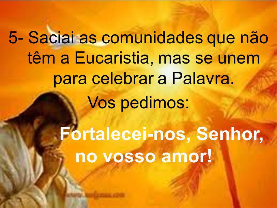Fortalecei-nos, Senhor, no vosso amor!