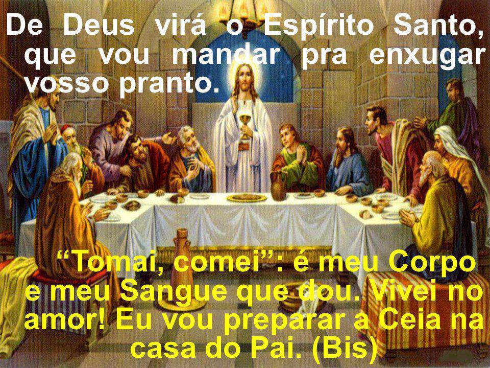 De Deus virá o Espírito Santo, que vou mandar pra enxugar vosso pranto