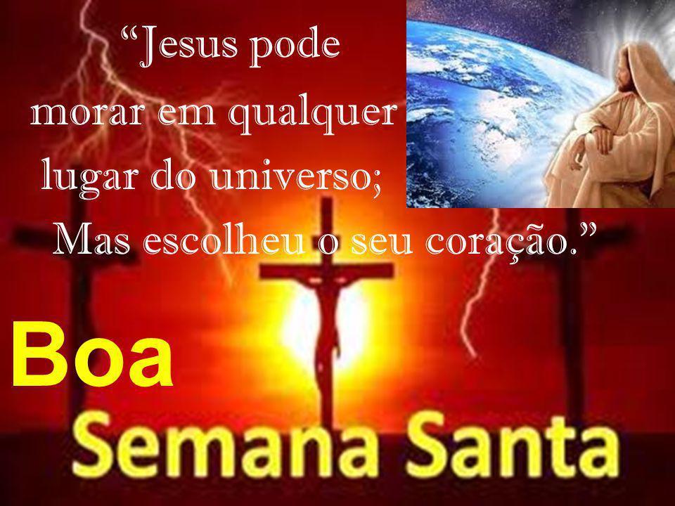 Boa Jesus pode morar em qualquer lugar do universo;