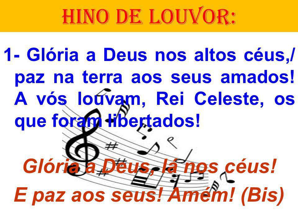 Glória a Deus, lá nos céus! E paz aos seus! Amém! (Bis)