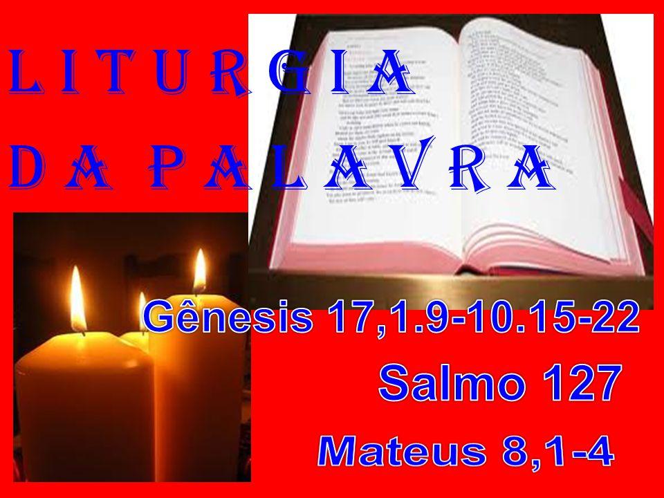 l i t u r g i a D a P a l a v r a Salmo 127 Mateus 8,1-4